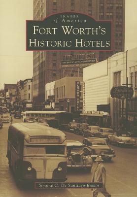 Fort Worth's Historic Hotels By Ramos, Simone C. De Santiago